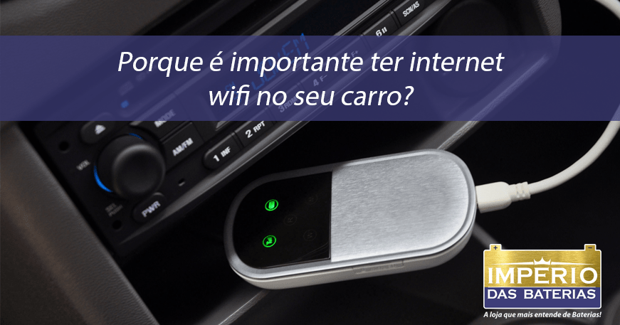 Porque é importante ter internet wifi no seu carro?