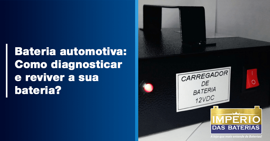 Bateria automotiva: Como diagnosticar e reviver a sua bateria?